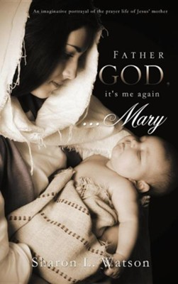 Father God, It's Me Again...Mary  -     By: Sharon L. Watson