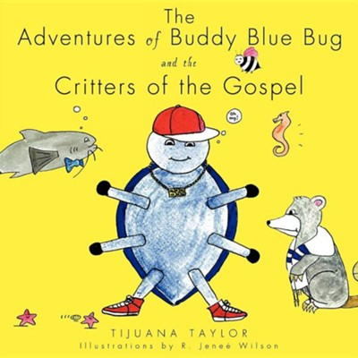 The Adventures of Buddy Blue Bug and the Critters of the Gospel  -     By: Tijuana Taylor