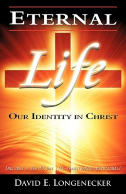 Eternal Life Our Identity in Christ  -     By: David E. Longenecker