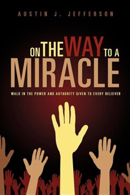 On the Way to a Miracle  -     By: Austin J. Jefferson