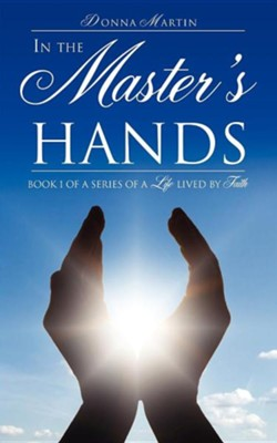 In the Master's Hands  -     By: Donna Martin