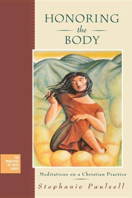Honoring the Body: Meditations on a Christian Practice   -     By: Stephanie Paulsell