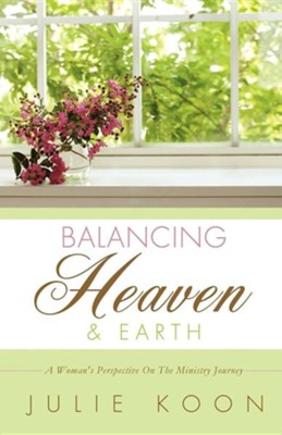 Balancing Heaven and Earth  -     By: Julie Koon