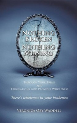 Nothing Broken Nothing Missing  -     By: Veronica Oby Waddell