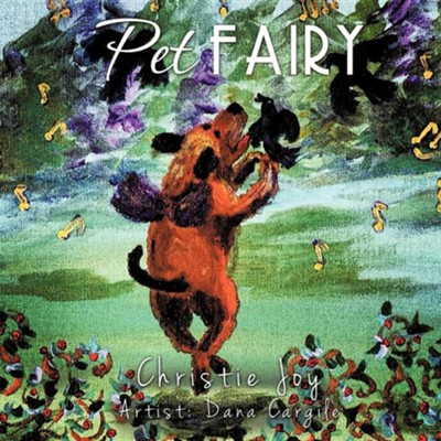 Pet Fairy  -     By: Christie Joy     Illustrated By: Dana Cargile
