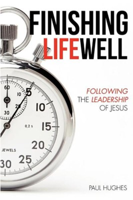 Finishing Life Well  -     By: Paul Hughes