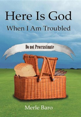 Here Is God When I Am Troubled  -     By: Merle Baro