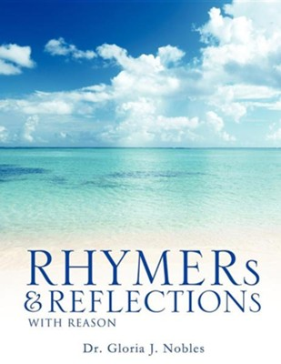 Rhymers & Reflections with Reason  -     By: Gloria J. Nobles