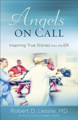 Angels on Call: Inspiring True Stories from the ER   -     By: Robert D. Lesslie