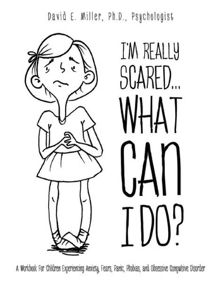 I'm Really Scared...What Can I Do?  -     By: David E. Miller