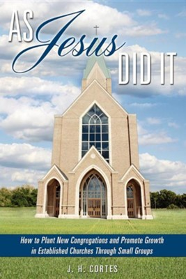 As Jesus Did It  -     By: J.H. Cortes