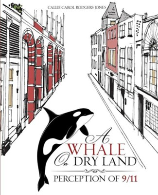 A Whale on Dry Land  -     By: Callie Carol Rodgers Jones