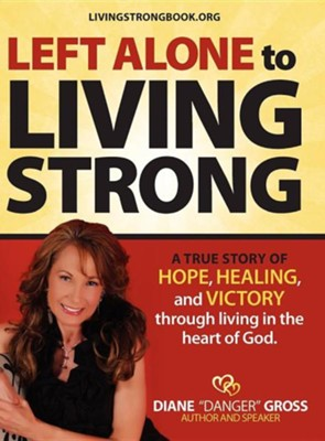 Left Alone to Living Strong, hardcover   -     By: Diane Gross