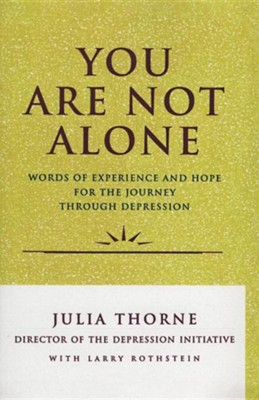 You Are Not Alone: Words of Experience & Hope for the Journey Through Depresion  -     By: Julia Thorne, Larry Rothstein