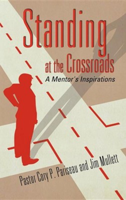 Standing at the Crossroads  -     By: Pastor Cory P. Pariseau, Jim Mullett