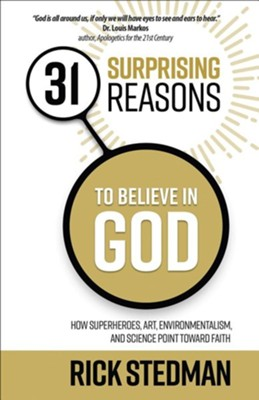 31 Surprising Reasons to Believe in God: How Superheroes, Art, Environmentalism, and Science Point Toward Faith  -     By: Rick Stedman