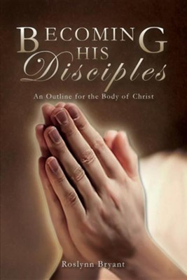 Becoming His Disciples  -     By: Roslynn Bryant