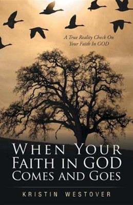 When Faith in God Comes and Goes  -     By: Kristin Westover