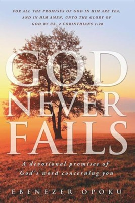 God Never Fails  -     By: Ebenezer Opoku