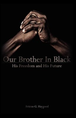 Our Brother in Black: His Freedom and His Future  -     By: Atticus Greene Haygood, Brian Lewis Crispell, William Haygood Shaker