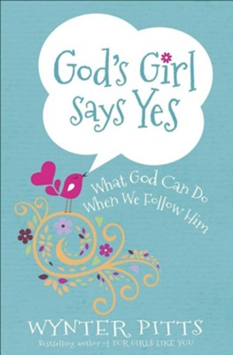 God's Girl Says Yes: What God Can Do When We Follow Him  -     By: Wynter Pitts