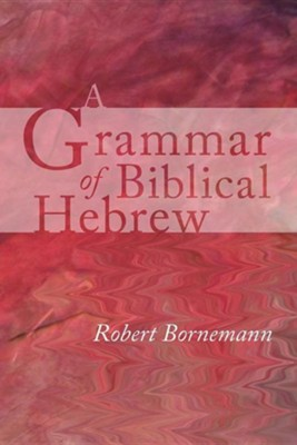 A Grammar of Biblical Hebrew  -     By: Robert Bornemann