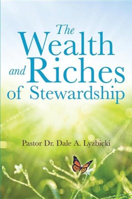 The Wealth and Riches of Stewardship  -     By: Pastor Dale A. Lyzbicki