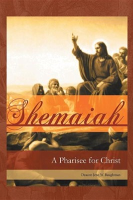 Shemaiah: A Pharisee for Christ  -     By: Jene Baughman