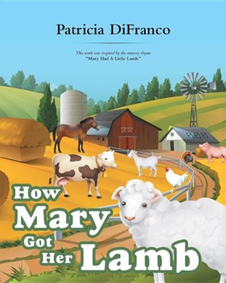 How Mary Got Her Lamb  -     By: Patricia Difranco