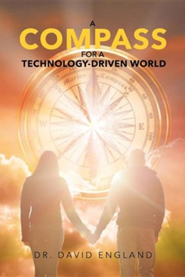 A Compass for a Technology-Driven World  -     By: David England