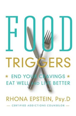 Food Triggers: End Your Cravings; Eat Well and Live Better  -     By: Rhona Epstein