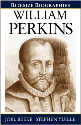 William Perkins: Bitesize Biography  -     By: Dr. Joel Beeke, Stephen Yuille