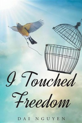 I Touched Freedom  -     By: Day Nguyen