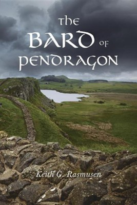 The Bard of Pendragon  -     By: Keith G. Rasmusen