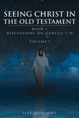 Seeing Christ in the Old Testament Genesis  -     By: Lyle Hutchins