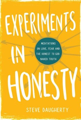 Experiments in Honesty: Meditations on Love, Fear and the Honest to God Naked Truth  -     By: Steve Daugherty