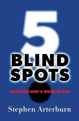 5 Blind Spots: Blocking God's Work in You  -     By: Stephen Arterburn