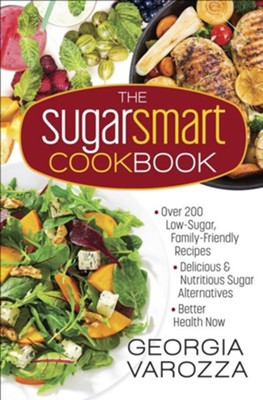 The Sugar Smart Cookbook: *Over 200 Low-Sugar, Family Friendly Recipes * Delicious and Nutritions Sugar Alternatives *Better Health Now  -     By: Georgia Varozza