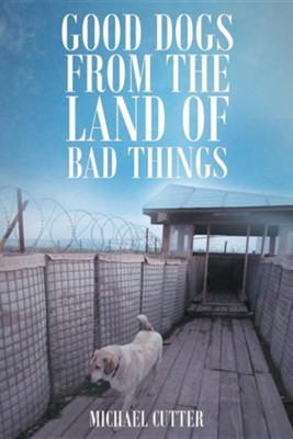 Good Dogs from the Land of Bad Things  -     By: Michael Cutter