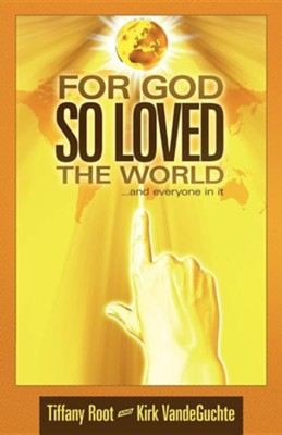 For God So Loved the World: ...and Everyone in It  -     By: Tiffany Root, Kirk Vandeguchte