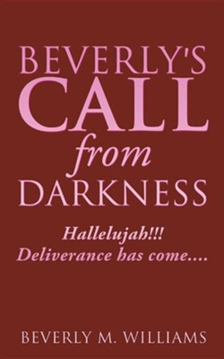 Beverly's Call from Darkness  -     By: Beverly M. Williams