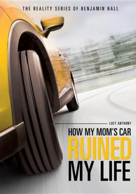 The Reality Series of Benjamin Hall Book One: How My Mom's Car Ruined My Life  -     By: Lucy Anthony