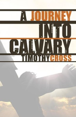 A Journey Into Calvary  -     By: Timothy Cross