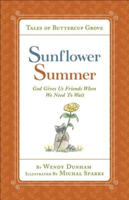 Sunflower Summer: God Gives Us Friends When We Need to Wait  -     By: Wendy Dunham     Illustrated By: Michal Sparks