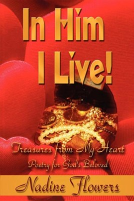 In Him I Live! Treasures from My Heart  -     By: Nadine Flowers