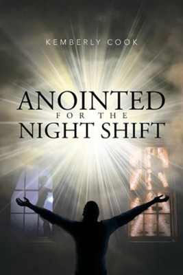 Anointed for the Night Shift  -     By: Kemberly Cook
