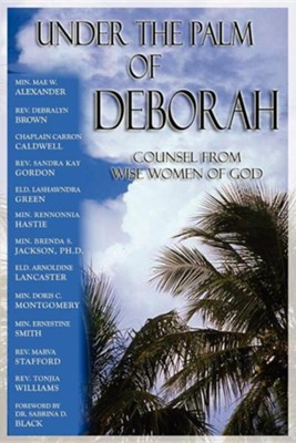 Under the Palm of Deborah: Counsel from Wise Women of God  -     By: Mae W. Alexander, Debralyn Brown, Carron M. Caldwell