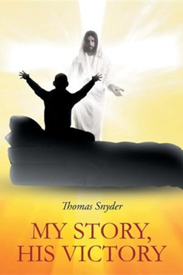 My Story - His Victory  -     By: Thomas Snyder