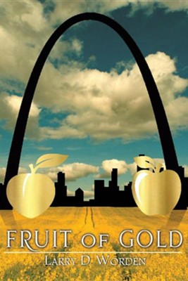 Fruit of Gold  -     By: Larry D. Worden