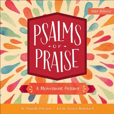 Psalms of Praise: A Movement Primer  -     By: Danielle Hitchen     Illustrated By: Jessica Blanchard